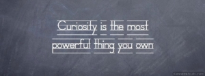 curiosity-is-the-most-powerful-thing-you-own-quotes